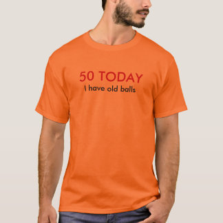 50 heute habe ich alte Bälle! T-Shirt