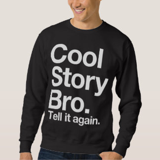 (aller weiße Text) coole Geschichte Bro. Sagen Sie Sweatshirt
