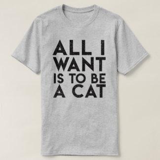 """""""Alles, das ich will, ist, eine Katze zu sein"""" T-Shirt"""