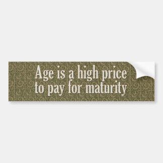 Alter ist ein hoher Preis, zum für Reife zu zahlen Autoaufkleber