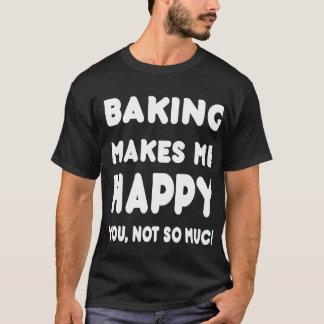 Backen macht mich glücklich Sie, nicht soviel - T-Shirt