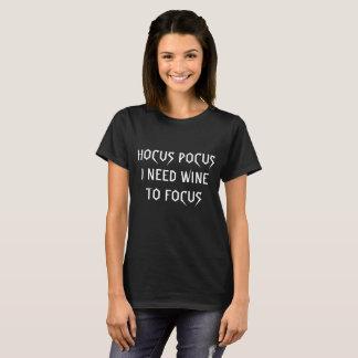 Bedarfs-Wein des Hokuspokus-I zum zu fokussieren T-Shirt