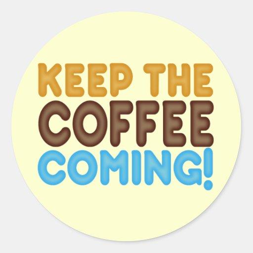Behalten Sie das Kaffee-Kommen Sticker