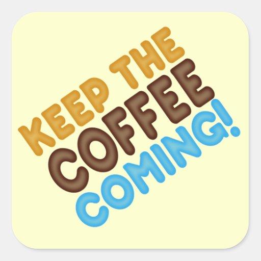 Behalten Sie das Kaffee-Kommen Quadratsticker