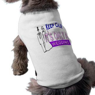 Behalten Sie Ruhe, die es nur eine Hochzeit ist Ärmelfreies Hunde-Shirt