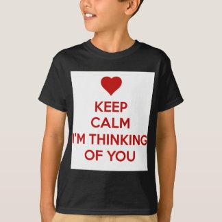 Behalten Sie Ruhe, die ich an Sie denke T-Shirt