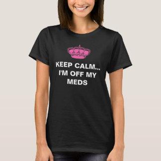 Behalten Sie Ruhe, die ich weg von meinem Meds bin T-Shirt