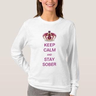 Behalten Sie Ruhe und bleiben Sie nüchtern T-Shirt