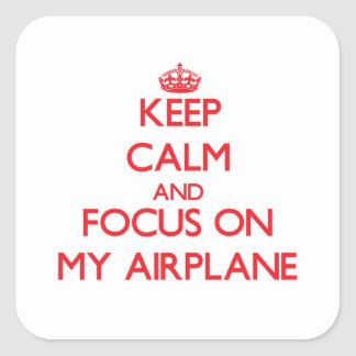 Behalten Sie Ruhe und Fokus auf meinem Flugzeug Quadrat-Aufkleber
