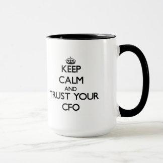 Behalten Sie Ruhe und vertrauen Sie Ihrem Cfo Tasse