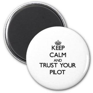 Behalten Sie Ruhe und vertrauen Sie Ihrem Piloten Kühlschrankmagnete