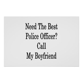 Benötigen Sie den besten Polizeibeamte-Anruf mein Poster
