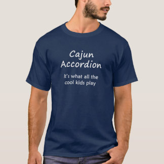 Cajun Akkordeon. Es ist, was alle coolen Kinder T-Shirt