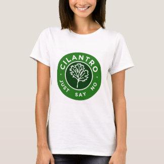 Cilantro - sagen Sie einfach nein T-Shirt