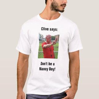 Clive sagt: Seien Sie nicht ein Nancy-Junge! T-Shirt