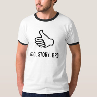 Coole Geschichte, Bro! T-Shirt