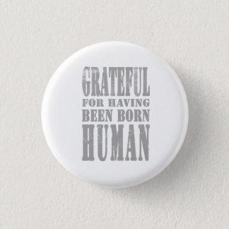 Dankbar für das Sein geborenes buman Abzeichen Runder Button 3,2 Cm