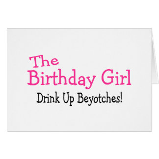 Das Geburtstags-Mädchen-Getränk herauf Beyotches Karten
