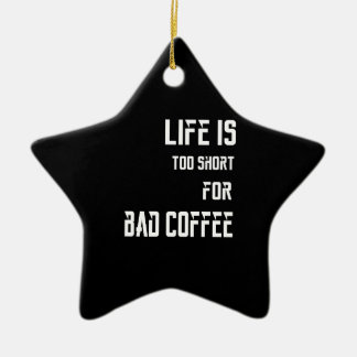Das Leben ist für schlechten Kaffee zu kurz Keramik Ornament