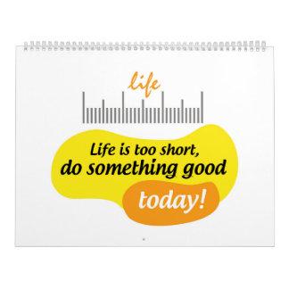 Das Leben ist, tun etwas zu kurz, das heute gut Wandkalender