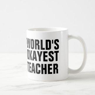 Das Okayest der Welt Lehrer Tasse