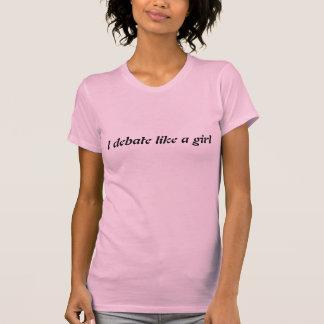 Debatte mögen ein Mädchen T-Shirt