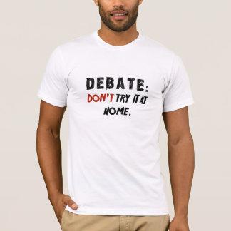 Debatte: Versuchen Sie sie nicht zu Hause T-Shirt