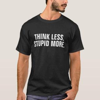 Denken Sie weniger dummes mehr T-Shirt