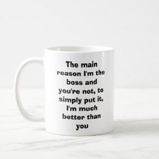Der Hauptgrund bin ich der Chef und Sie sind Tasse