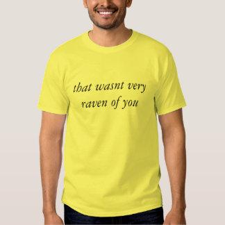 der war nicht sehr Rabe von Ihnen T-shirt