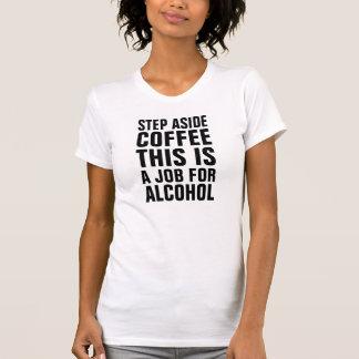 Des Schrittes Kaffee beiseite dieses ist ein Job T-Shirt