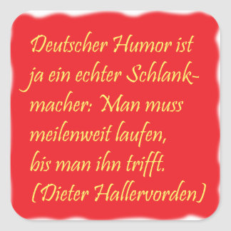 deutscher Humor (Zitat von Dieter Hallervorden) Quadratischer Aufkleber