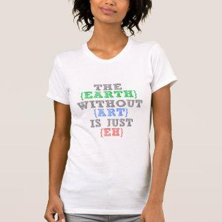 Die Erde ohne Kunst ist gerade wie T-Shirt