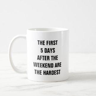 Die ersten 5 Tage nach dem Wochenende sind das Kaffeetasse