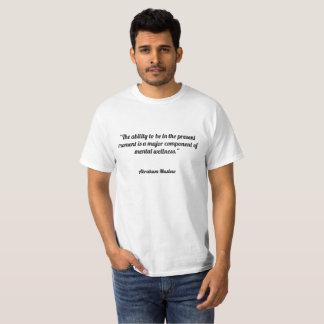Die Fähigkeit, in der Gegenwart zu sein ist ein T-Shirt