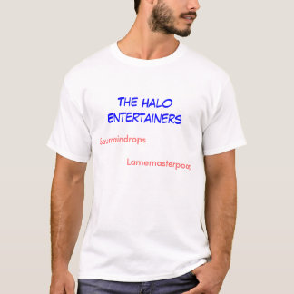 Die Halo-Entertainer, Sourraindrops, Lamemaste… T-Shirt