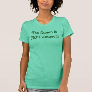 Die Königin wird NICHT unterhalten! T-Shirt