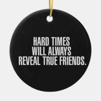 Die schweren Zeiten decken immer wahre Freunde auf Keramik Ornament