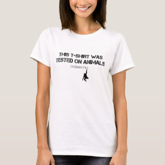 Dieser T - Shirt wurde auf Tieren geprüft (er
