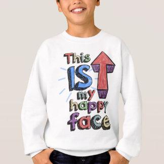 Dieses *is* mein glückliches Gesicht Sweatshirt