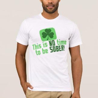 Dieses ist keine Zeit, nüchtern zu sein! T-Shirt