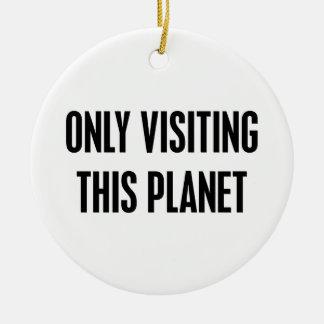 Dieses Planeten nur besuchen Rundes Keramik Ornament
