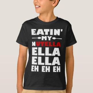 Eatin mein Nutella Ella Ella wie wie wie T-Shirt