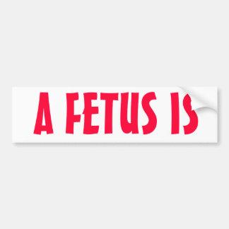 Ein Fötus ist   Pro-Leben Anti-Abtreibung Autoaufkleber