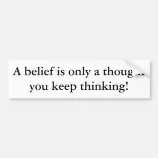 Ein Glaube ist nur ein Gedanke, den Sie das Denken Autoaufkleber