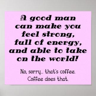 Ein guter Mann-lustiges Kaffee-Plakat-Zeichen Poster