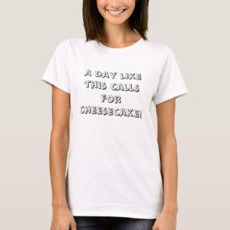 """""""Ein Tag so fordert Käsekuchen!"""" T - Shirt"""