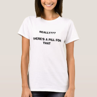 EINE PILLE FÜR DAS T-Shirt