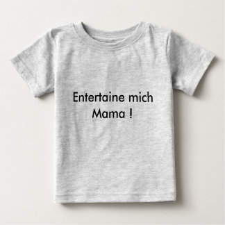 Entertaine mich Mama ! Baby T-shirt