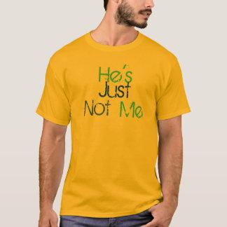 Er ist gerade nicht ich T-Shirt